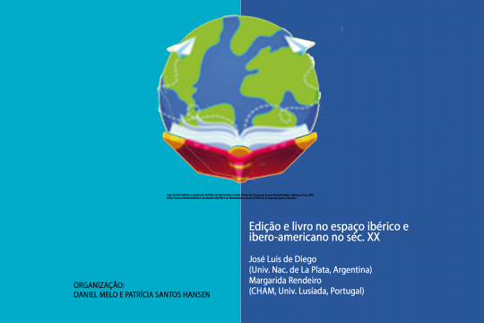 Edição e livro no espaço ibérico e ibero-americano no séc. XX