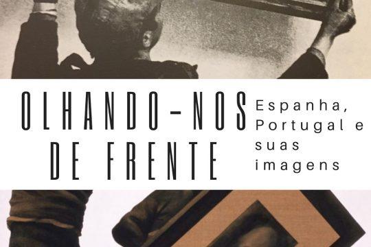 Olhando-nos de Frente: Espanha, Portugal e suas imagens — Laboratórios Políticos e Culturais no Século XXI